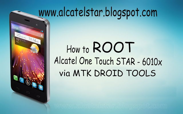 how to root alcatel onetouch star 6010x and alcatel one touch star 6030x