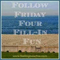 http://www.feelingbeachie.com/follow-friday-four-fill-in-blog-hop-week-204/#utm_source=feed&utm_medium=feed&utm_campaign=feed