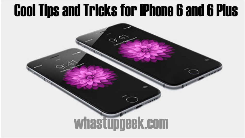 Cool iPhone 6 and 6 Plus tips and tricks you must know