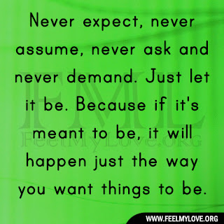 Never expect, never assume, never ask