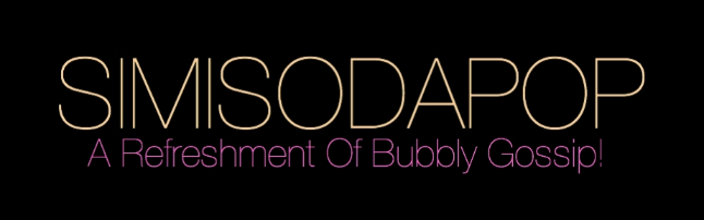 SimiSodaPop.com | A Refreshment Of Bubbly Gossip!