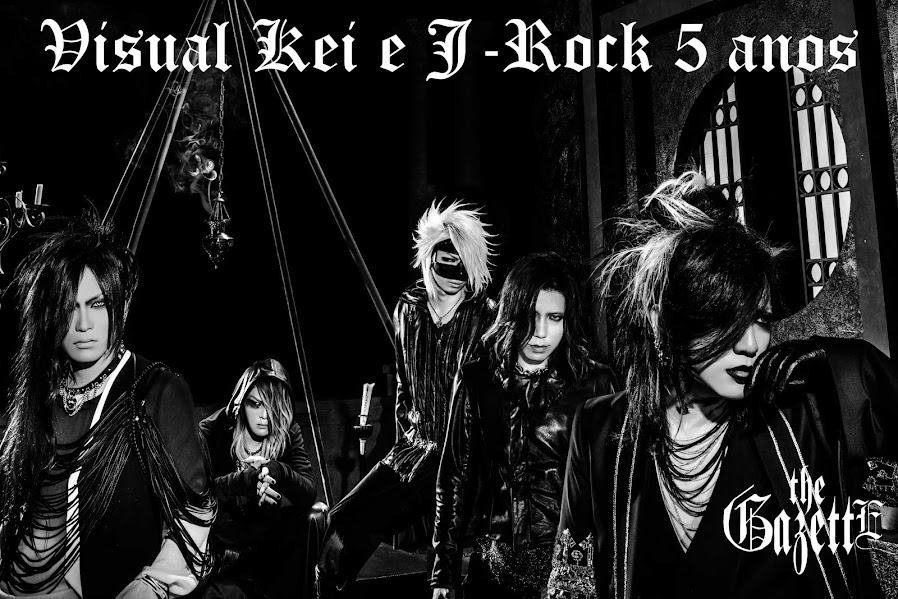 「Visual Kei e J-Rock 」5 Anos the GazettE Edition