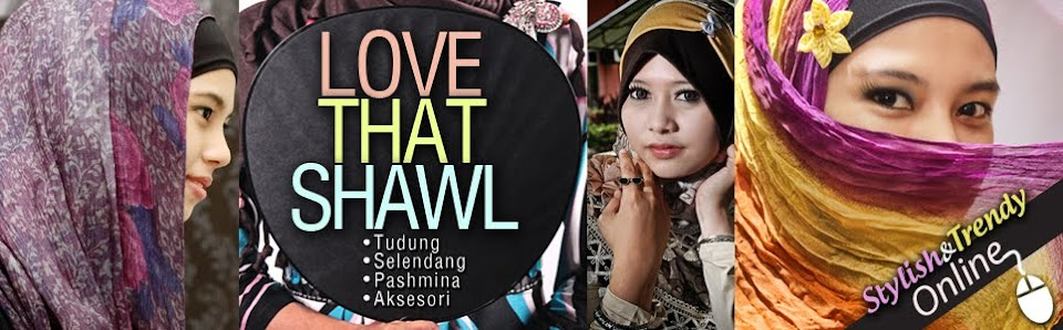 LoveThatShawl : Menjual Tudung, Selendang, Anak Tudung & Pashmina