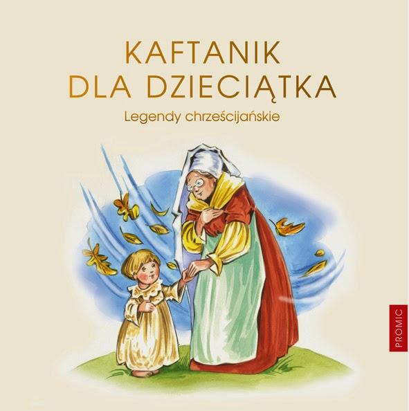 http://wydawnictwo.pl/pl/p/Kaftanik-dla-Dzieciatka.-Legendy-chrzescijanskie-I/3615