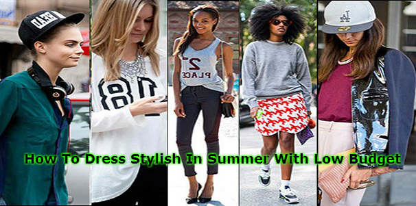 Dress Stylish In Summer With Low Budget