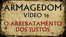ARMAGEDOM 16: O Arrebatamento dos Justos