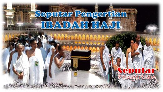 Pengertian Ibadah Haji, Perintah Melaksanakan Ibadah Haji, Waktu Pelaksanaan Ibadah Haji Dan Jenis Haji