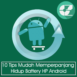 10 Tips Mudah Memperpanjang Hidup Battery HP Android