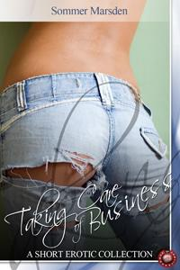 Taking Care of Business: A Short Erotic Collection
