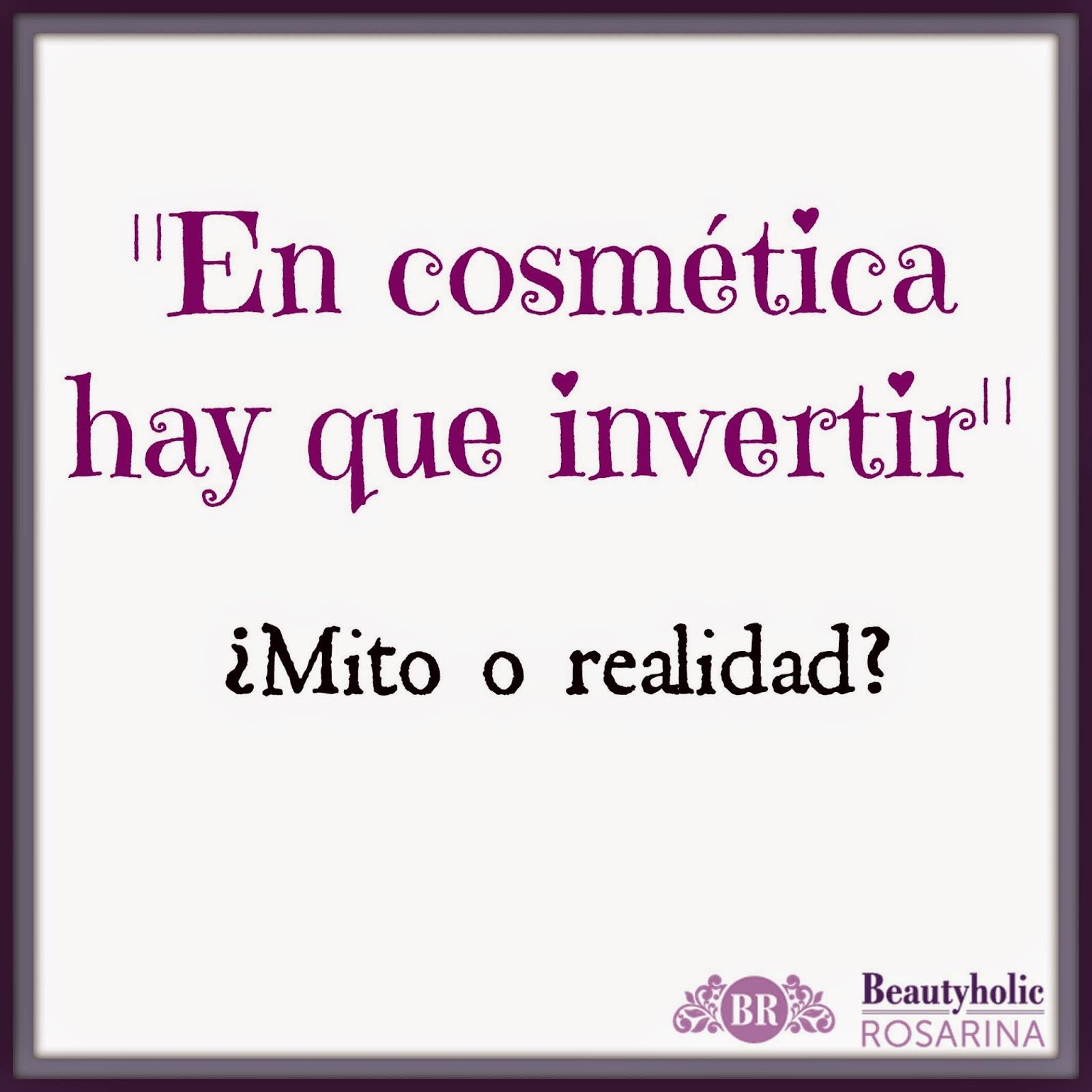 """En cosmética hay que invertir ¿Mito o realidad"""""""
