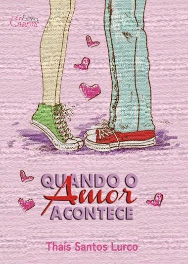 [Lançamento] Quando o amor acontece - Thais Santos Lurco @editoracharme