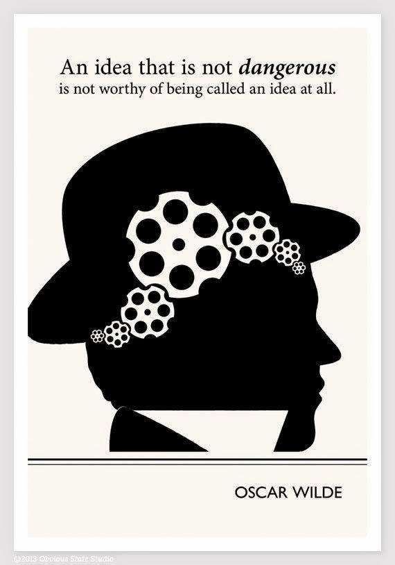 .Una idea que no es peligrosa no merece ser llamada idea.