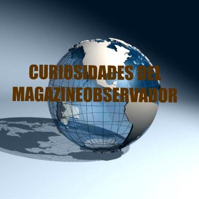 CURIOSIDADES DEL MAGAZINE OBSERVADOR