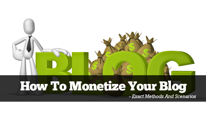 How To Monetize Your Blog - Exact Methods And Scenarios