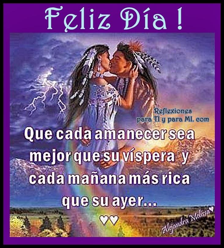 Que cada amanecer sea mejor que su víspera, y cada mañana más rica que su ayer...