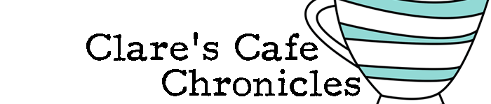 Clare's cafe chronicles