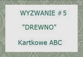 http://kartkoweabc.blogspot.com/2014/03/wyzwanie-5-d-jak-drewno.html