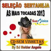 SELEÇÃO SERTANEJA AS MUSICAS MAIS TOCADAS DE 2013 BY DJ HELDER ANGELO CD-SEM VINHETAS