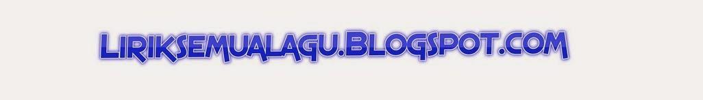.::LAGU TERBARU | Lirik Semua Lagu | Download mp3| Info Hot |OST