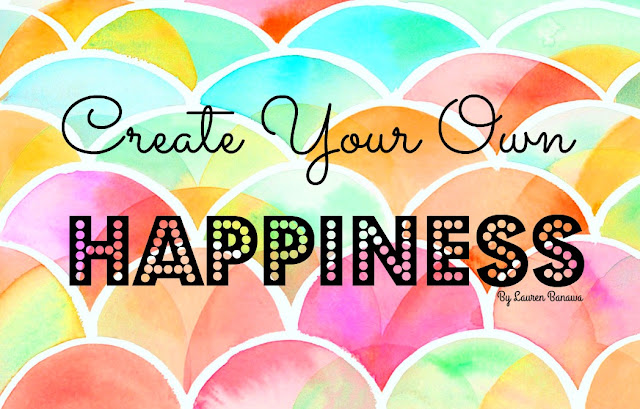 create your own happiness, how to be happy, how to be positive, Lauren Banawa