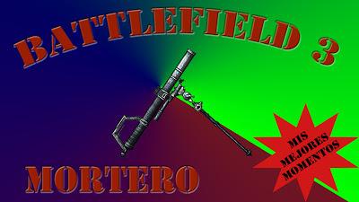 Battlefield 3 Mis Mejores Momentos con el Mortero