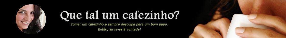 Que tal um<br> cafezinho?