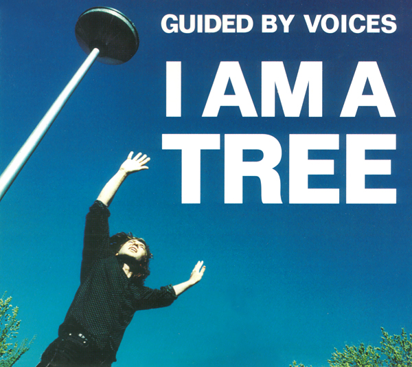 Welcome To Wherever You Are Guided By Voices I Am A Tree