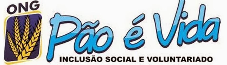 -  ONG  PÃO   É   VIDA  -   MISSÃO   -  AÇÃO & INCLUSÃO  -