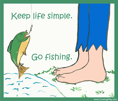 Growing play keep life simple go fishing for Minimalist living what to keep