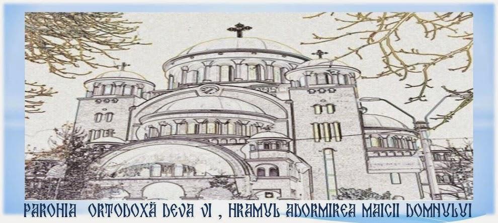 """Parohia Deva VI,  Hramul """"Adormirea Maicii Domnului"""""""