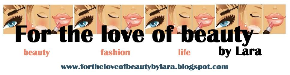 For the love of beauty! by Lara