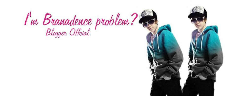 I'm Branadence problem ?
