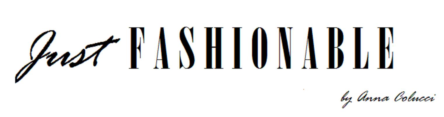 JUST FASHIONABLE | Il Blogzine di Anna Colucci