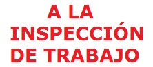 A LA INSPECCIÓN DE TRABAJO