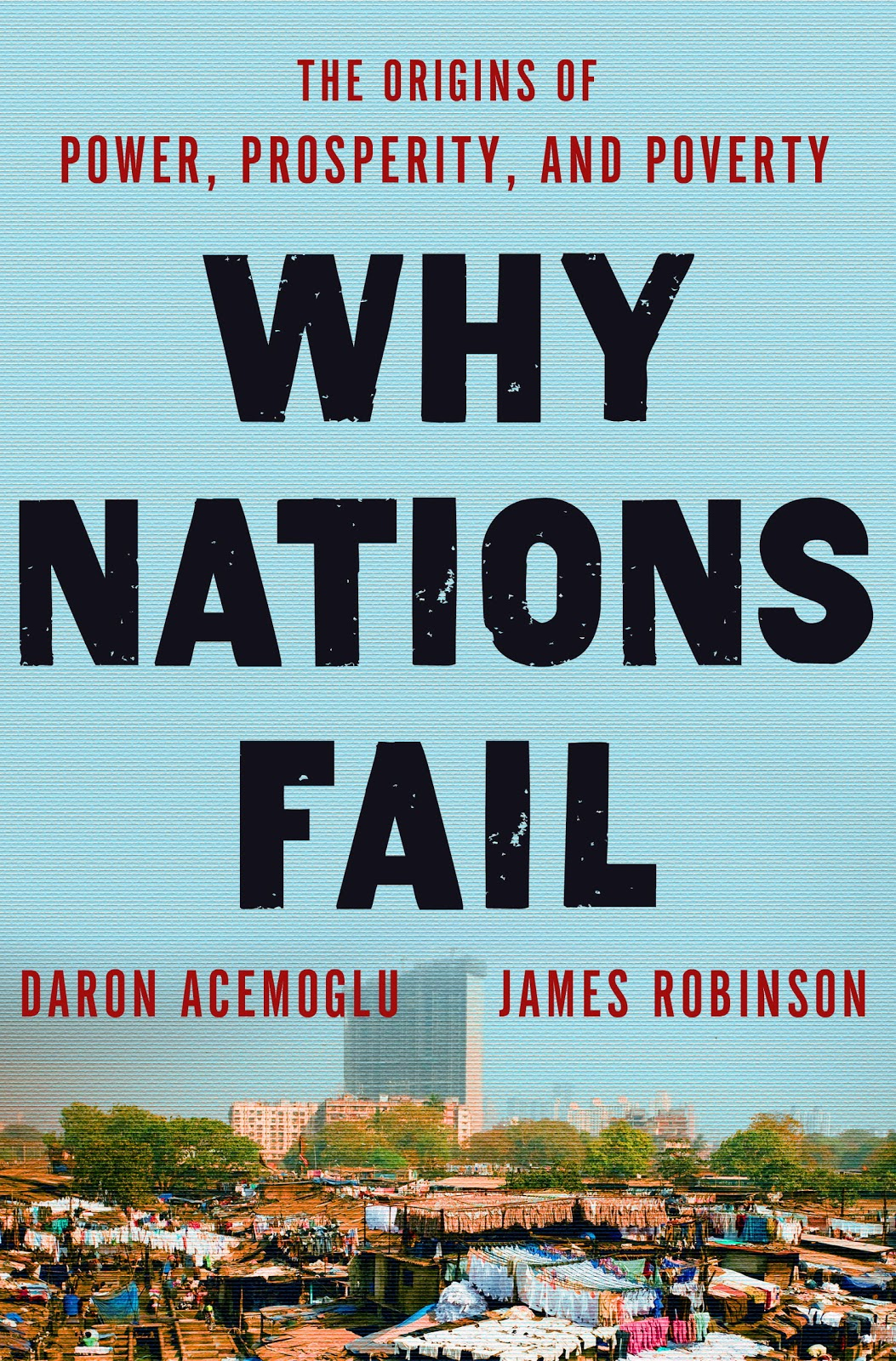 why nations fail To forgo reading why nations fail – a weighty but intensely engaging  investigation of the determinants of economic prosperity – is, it seems, to risk  being left out.