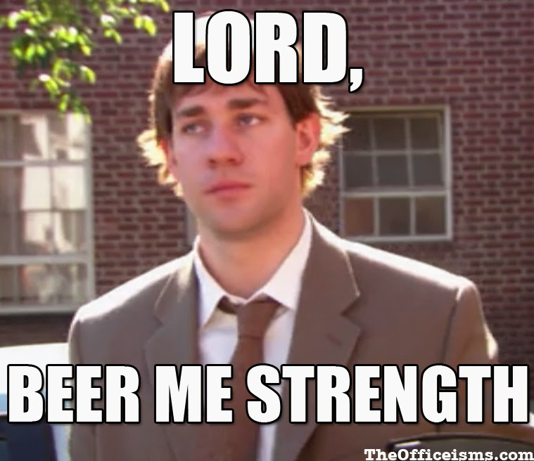 Lord, Beer Me Strength Jim meme The Office
