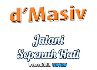 Lirik dan Chord(Kunci Gitar) D'Masiv ~ Jalani Sepenuh Hati