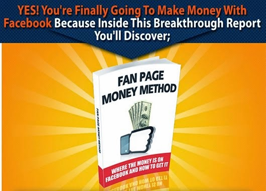 Fan Page Money Method – Where The Money Is On Facebook And How To Get It.