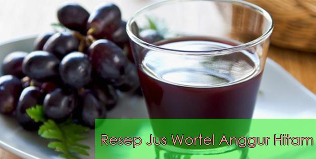 Resep Membuat Jus Wortel Anggur Hitam Segar Dan Sehat