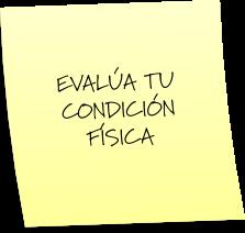 EVALÚA TU CONDICIÓN FÍSICA