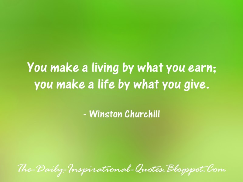 You make a living by what you earn; you make a life by what you give. - Winston Churchill