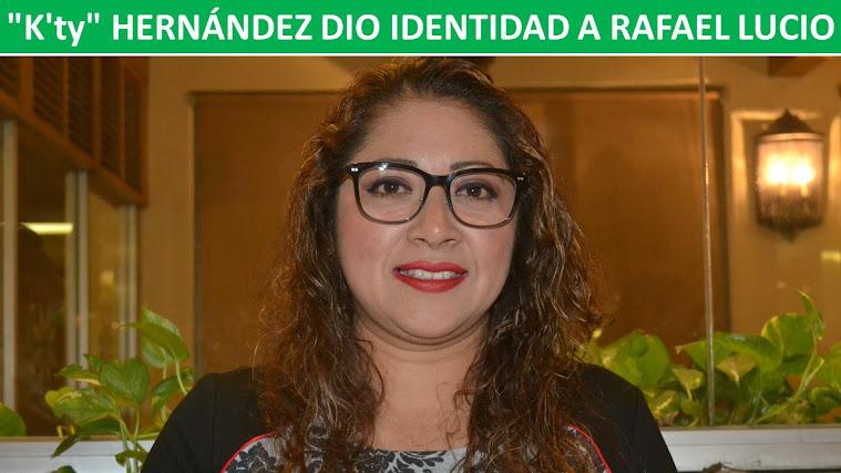 """""""K'ty"""" HERNÁNDEZ DIO IDENTIDAD A RAFAEL LUCIO"""
