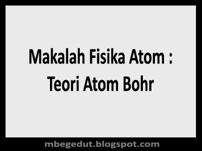 Contoh Makalah Fisika Atom tentang Teori Atom Bohr