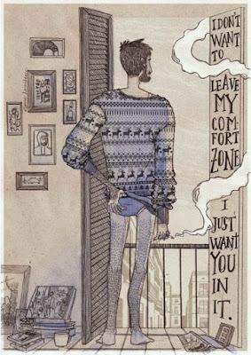 No quiero dejar mi zona de confort, solo te quiero a ti en ella.