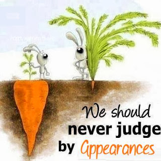 Never judge by appearances