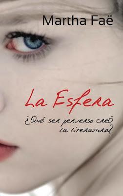 NOVELA - La Esfera  ¿Qué ser perverso creó la literatura?  Martha Faë (Julio 2014)  Edición Ebook Kindle