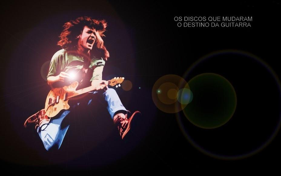 Os Discos Que Mudaram O Destino da Guitarra!