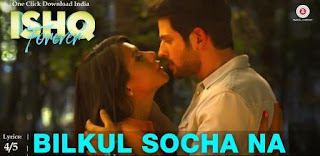 Bilkul Socha Na from upcoming movie Ishq Forever