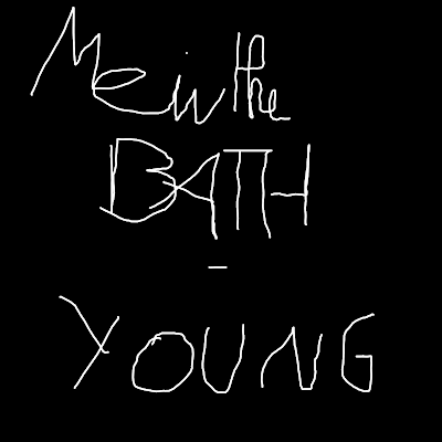 Me In The Bath - Young (2012)