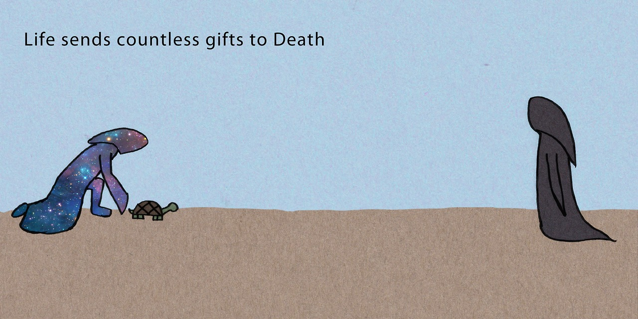 Life sends countless gifts to Death